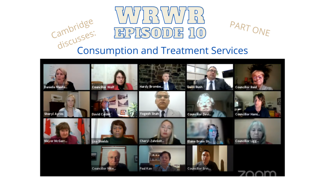 """Bold Text of """"WRWR Episode 10"""" continuing in less bold text """"Part one. Cambridge Discusses: Consumption and Treatment Services"""". This text is above a screen grab from a Zoom meeting of the Cambridge council meeting with 18 meeting participants visible in their tiny boxes."""