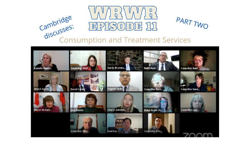 """Bold Text of """"WRWR Episode 11"""" continuing in less bold text """"Part Two. Cambridge Discusses: Consumption and Treatment Services"""". This text is above a screen grab from a Zoom meeting of the Cambridge council meeting with 18 meeting participants visible in their tiny boxes."""