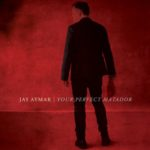 Jay Aymar | Your Perfect Matador (album cover)