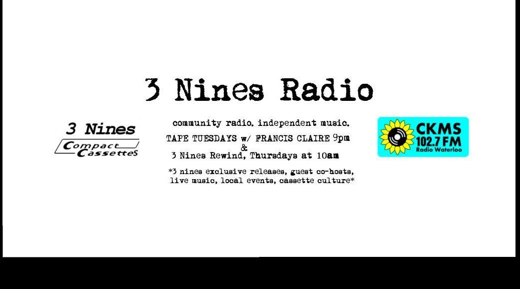 3 Nines Radio | community radio, independent music | TAPE TUESDAYS w/ FRANCIS CLAIRE 9pm | 3 Nines Rewind, Thursdays at 10am | *3 nines exclusive releases, guest co-hosts, live music, local events, cassette culture*