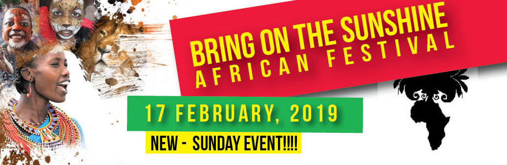 Bring On The Sunshine African Festival | 17 February 2019 | New - Sunday Event!!!