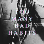 Too Many Bad Habits (lettering over an indistinct but jagged B&W image)