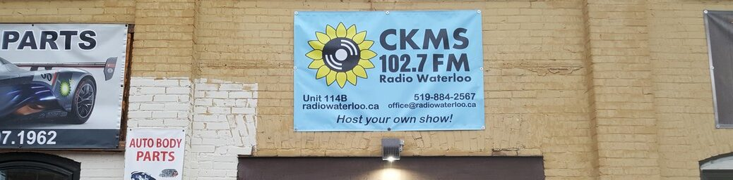 CKMS 102.7 FM Radio Waterloo | Unit 114B | 519-884-2567 | radiowaterloo.ca | office@radiowaterloo.ca | Host your own show!