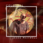 Colossal | Jesse Maxwell (album cover with a picture of Jesse Maxwell)
