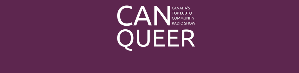 CanQueer | Canada's Top LGBTQ Community Radio Show