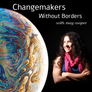 Changemakers Without Borders | with May Cooper (May Cooper next to a globe with a swirly pattern)