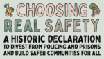 "Poster for Choosing Real Safety campaign. Light green background with stylized text in pink, green, brown and black, reading ""Choosing Real Safety - A Historic Declaration to Divest from Policing and Prisons and Build Safer Communities for All. On either side of ""Choosing"" is an illustration - on the left, two carrots, an apple and some lettuce, on the right a big tree with a house behind it."