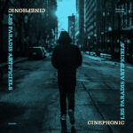 Cinephonic | Les Paradis Artificiel (person walking on a street away from the camera)