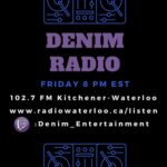 Denim Radio | Friday 8pm EST | 102.7 FM Kitchener-Waterloo | www.radiowaterloo.ca/listen | @Denim_Entertainment