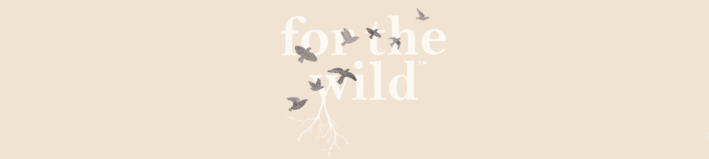 for the wild (with birds flying over the words)