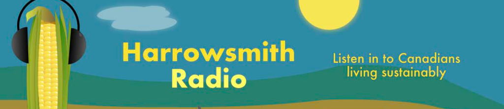 Harrowsmith Radio | Listen in to Canadians living sustainably (showing an ear of corn wearing headphones)