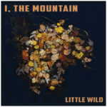 I, The Mountain | Little Wild (album cover)