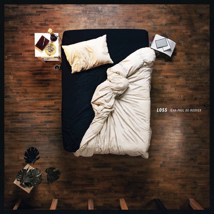 Loss   Jean Paul de Roover (album cover showing an aerial view of an unmade bed)