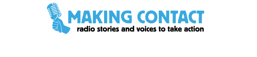 Making Contact | Radio Stories and Voice to Take Action