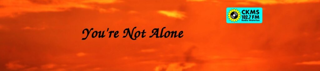 You're Not Alone (text on orange clouds with CKMS wordmark)