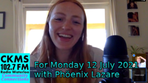 CKMS 102.7 FM Radio Waterloo Community Connections | For Monday 12 July 2021 with Phöenix Lazare (webconference screenshot of Phöenix Lazare laughing and Bob Jonkman laughing in the avatar)
