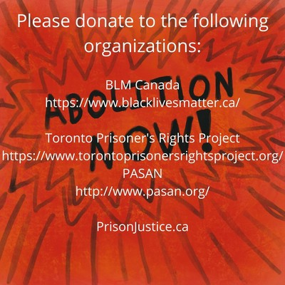 Abolition Now | Please donate to the following organizations: BLM Canada, Toronto Prisoner's Rights Project, PASAN, Prison Justice.ca