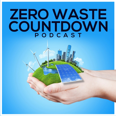 Zero Waste Countdown Podcast showing hands holding a green earth with windturbines, solar panels, and buildings
