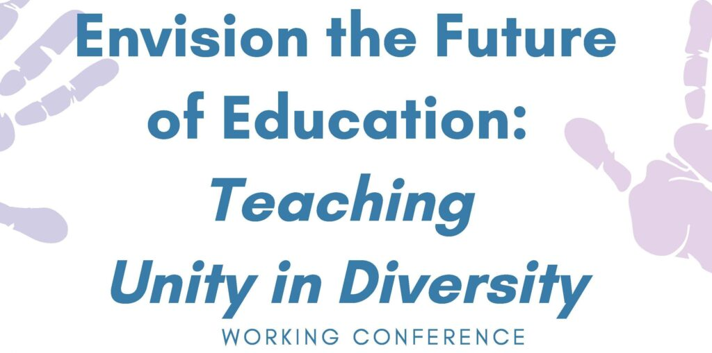 Envision the Future of Education: Teaching Unity in Diversity | Working Conference