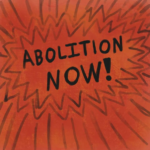 Abolition Now! (black upper case letters drawn on an orange background surrounded by explosion lines)