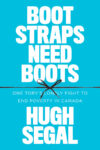 """Cover of the book """"Boot Straps Need Boots - One Tory's Lonely Fight to End Poverty in Canada"""" by Hugh Segal. Background in Blue, Text in White, and a black string with a box goes through the middle of the cover."""