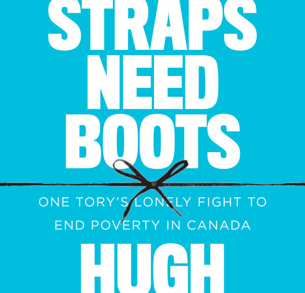 "Cover of the book ""Boot Straps Need Boots - One Tory's Lonely Fight to End Poverty in Canada"" by Hugh Segal. Background in Blue, Text in White, and a black string with a box goes through the middle of the cover."