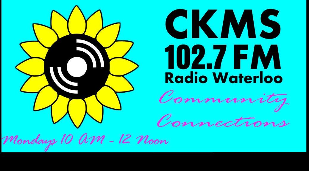 CKMS | 102.7 FM | Radio Waterloo | Community Connections | Mondays 10 am - 12 Noon