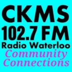 CKMS 102.7 FM Radio Waterloo | Community Connections