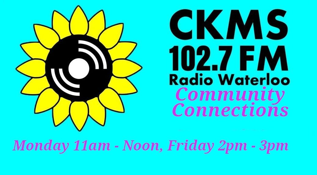 CKMS 102.7 FM Radio Waterloo | Community Connections | Monday 11am-Noon, Friday 2pm-3pm