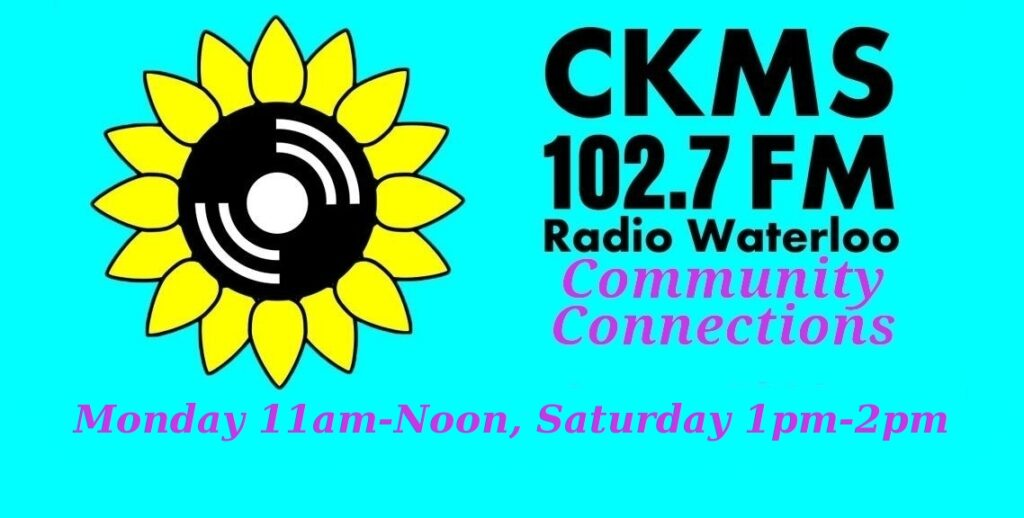 CKMS 102.7 FM Radio Waterloo | Community Connections | Monday 11am-Noon, Saturday 1pm-2pm
