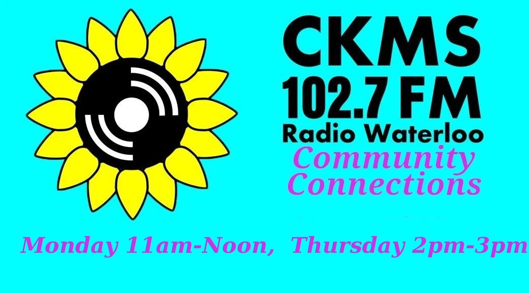 CKMS 102.7 FM Radio Waterloo | Community Connections | Monday 11am-Noon, Thursday 2pm-3pm