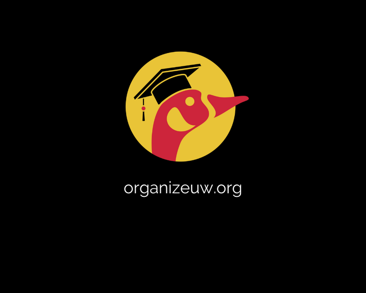 "The logo for Organize UW.org. It is a profile drawing of a goose's head. The head is red and it has a black mortarboard on. There is a yellow circle behind the goose head and the larger background is all black. White text reading ""organizeuw.org"" sits below the circle."