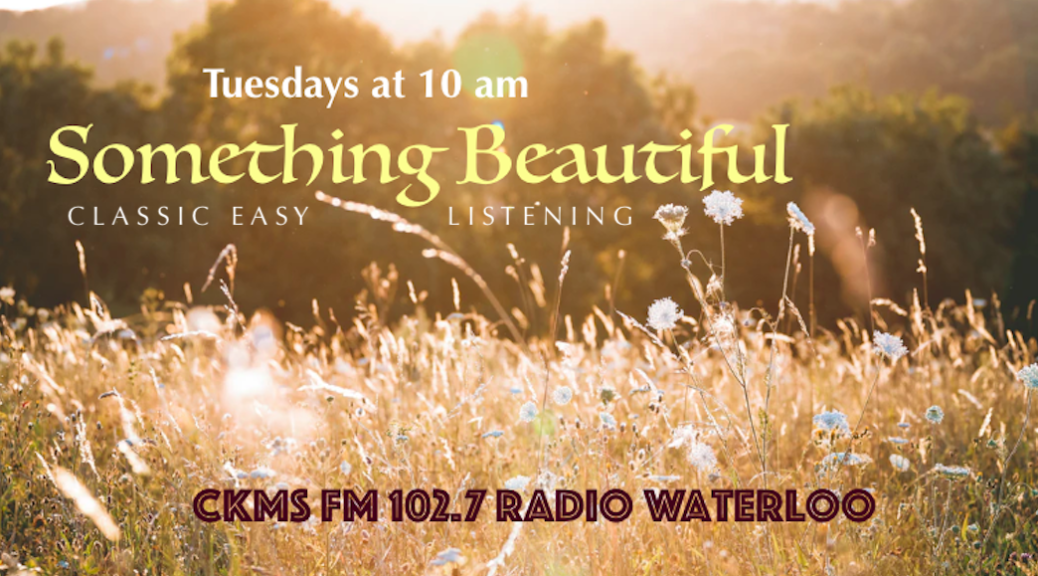 Tuesdays at 10 am | Something Beautiful | Classic Easy Listening | CKMS FM 102.7 RADIO WATERLOO